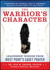 The Warrior's Character: Leadership Wisdom From West Point's Cadet Prayer