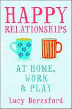 Happy Relationships at Home, Work and Play