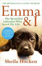 Emma & I:  The Beautiful Labrador Who Saved My Life