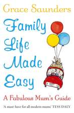 Family Life Made Easy: A Fabulous Mum's Guide