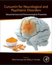 Curcumin for Neurological and Psychiatric Disorders: Neurochemical and Pharmacological Properties