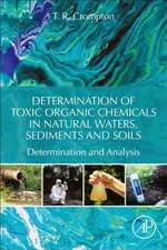 Determination of Toxic Organic Chemicals In Natural Waters, Sediments and Soils