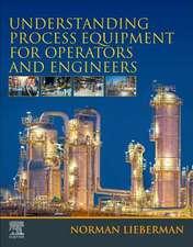 Understanding Process Equipment for Operators and Engineers