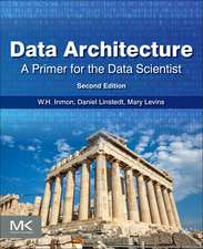 Data Architecture: A Primer for the Data Scientist: A Primer for the Data Scientist