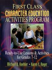First Class Character Education Activities Program: Ready–to–Use Lessons and Activities for Grades 7 – 12