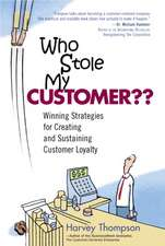 Who Stole My Customer?:  Winning Strategies for Creating and Sustaining Customer Loyalty