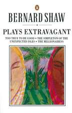 Plays Extravagant: Too True to be Good, The Simpleton of the Unexpected Isles, The Millionairess
