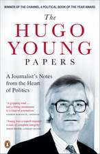 The Hugo Young Papers: A Journalist's Notes from the Heart of Politics