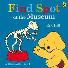 Find Spot at the Museum: A Lift-the-Flap Story