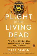 Plight Of The Living Dead: What Real-Life Zombies Reveal About Our World - and Ourselves