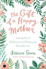 The Gift of a Happy Mother: Letting Go of Perfection and Embracing Everyday Joy