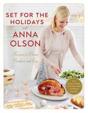 Set For The Holidays With Anna Olson: Recipes for Bringing Comfort and Joy: From Starters to Sweets, for the Festive Season and Almost Every Day