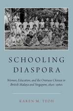 Schooling Diaspora: Women, Education, and the Overseas Chinese in British Malaya and Singapore, 1850s-1960s