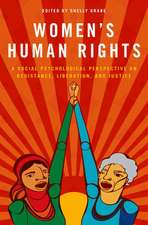 Women's Human Rights: A Social Psychological Perspective on Resistance, Liberation, and Justice