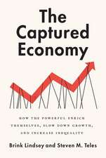 The Captured Economy: How the Powerful Become Richer, Slow Down Growth, and Increase Inequality