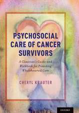 Psychosocial Care of Cancer Survivors: A Clinician's Guide and Workbook for Providing Wholehearted Care