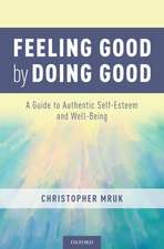 Feeling Good by Doing Good: A Guide to Authentic Self-Esteem and Well-Being