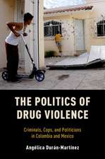 The Politics of Drug Violence: Criminals, Cops and Politicians in Colombia and Mexico