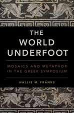 The World Underfoot: Mosaics and Metaphor in the Greek Symposium