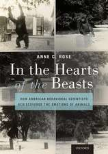 In the Hearts of the Beasts: How American Behavioral Scientists Rediscovered the Emotions of Animals