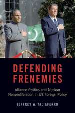 Defending Frenemies: Alliances, Politics, and Nuclear Nonproliferation in US Foreign Policy
