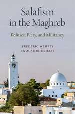 Salafism in the Maghreb: Politics, Piety, and Militancy