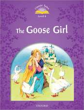 Classic Tales Second Edition: Level 4: The Goose Girl