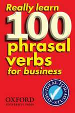 Really Learn 100 Phrasal Verbs for business: Learn 100 of the most frequent and useful phrasal verbs in the world of business.