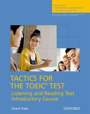 Tactics for the TOEIC® Test, Reading and Listening Test, Introductory Course: Student's Book: Essential tactics and practice to raise TOEIC® scores