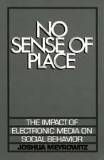 No Sense of Place: The Impact of the Electronic Media on Social Behavior