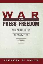 War and Press Freedom: The Problem of Prerogative Power