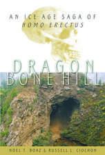Dragon Bone Hill: An Ice Age Saga of Homo erectus