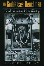The Goddesses' Henchmen: Gender in Indian Hero Worship