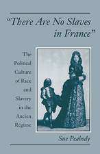 'There Are No Slaves in France': The Political Culture of Race and Slavery in the Ancien Régime
