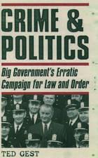 Crime & Politics: Big Government's Erratic Campaign for Law and Order