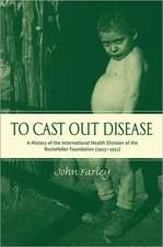 To Cast Out Disease: A History of the International Health Division of the Rockefeller Foundation (1913-1951)