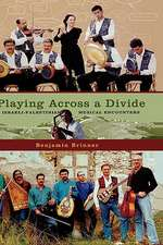 Playing across a Divide: Playing across a Divide: Musical Border Crossings in Israel and the West Bank