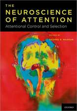 The Neuroscience of Attention: The Neuroscience of Attention: Attentional Control and Selection
