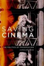 Saving Cinema: The Politics of Preservation