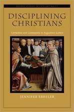 Disciplining Christians: Correction and Community in Augustine's Letters