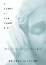 A Guide to the Good Life: The Ancient Art of Stoic Joy