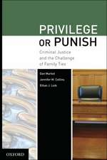 Privilege or Punish: Criminal Justice and the Challenge of Family Ties