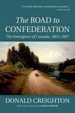 The Road to Confederation:  The Emergence of Canada, 1863-1867