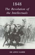 1848: The Revolution of the Intellectuals: Raleigh Lectures on History, 1944