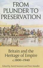 From Plunder to Preservation: Britain and the Heritage of Empire, c.1800-1940