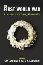 The First World War: Literature, Culture, Modernity