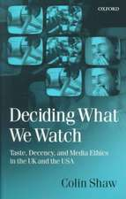 Deciding What We Watch: Taste, Decency and Media Ethics in the UK and the USA