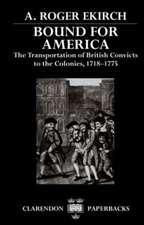 Bound for America: The Transportation of British Convicts to the Colonies, 1718-1775