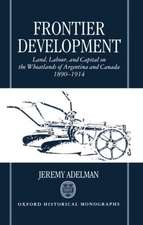 Frontier Development: Land, Labour, and Capital on the Wheatlands of Argentina and Canada 1890-1914