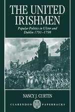 The United Irishmen: Popular Politics in Ulster and Dublin, 1791-1798